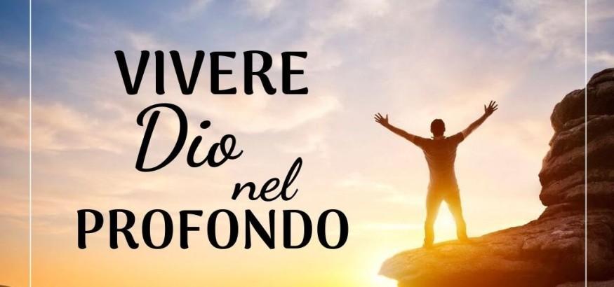 vivere Dio nel profondo